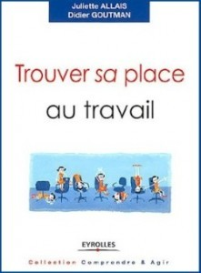 7777449884_trouver-sa-place-au-travail-juliette-allais-et-didier-goutman-eyrolles